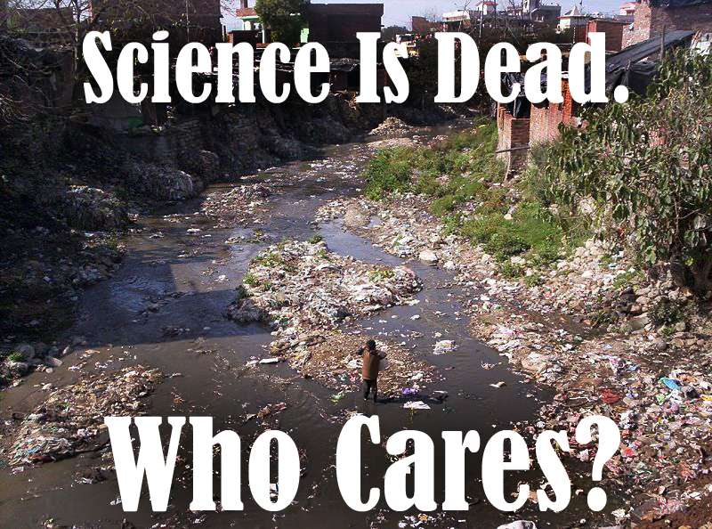 Science is Dead. Who Cares?